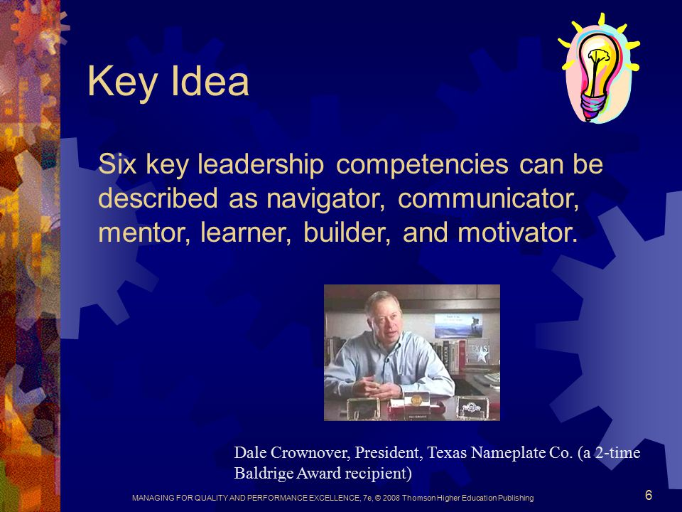 Key Idea Six key leadership competencies can be described as navigator, communicator, mentor, learner, builder, and motivator.