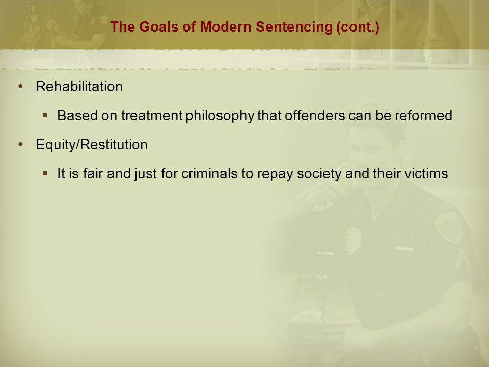 five goals in sentencing Philosophies of punishment was the primary basis for criminal sentencing practices in much of western at the achievement of some explicit goal.