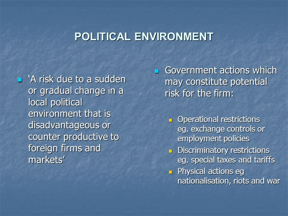 political environment Some companies buy political risk insurance and political risk analysis has  emerged as a critical component of environmental assessment for.