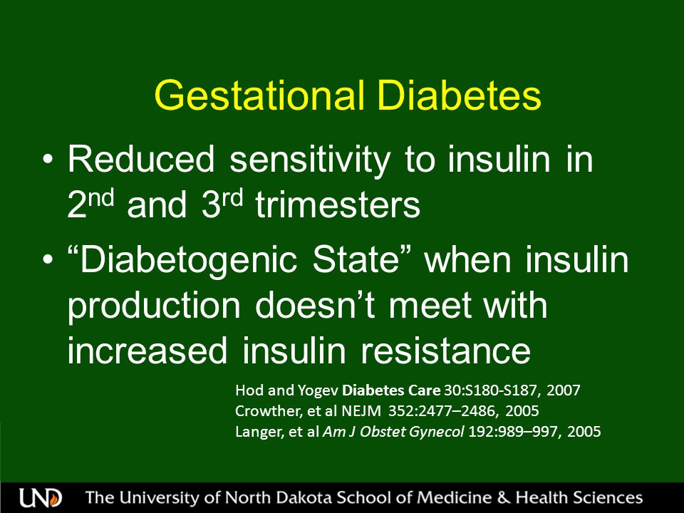 Gestational Diabetes Reduced sensitivity to insulin in 2nd and 3rd trimesters.
