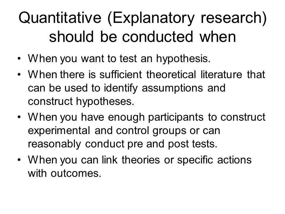 Quantitative (Explanatory research) should be conducted when