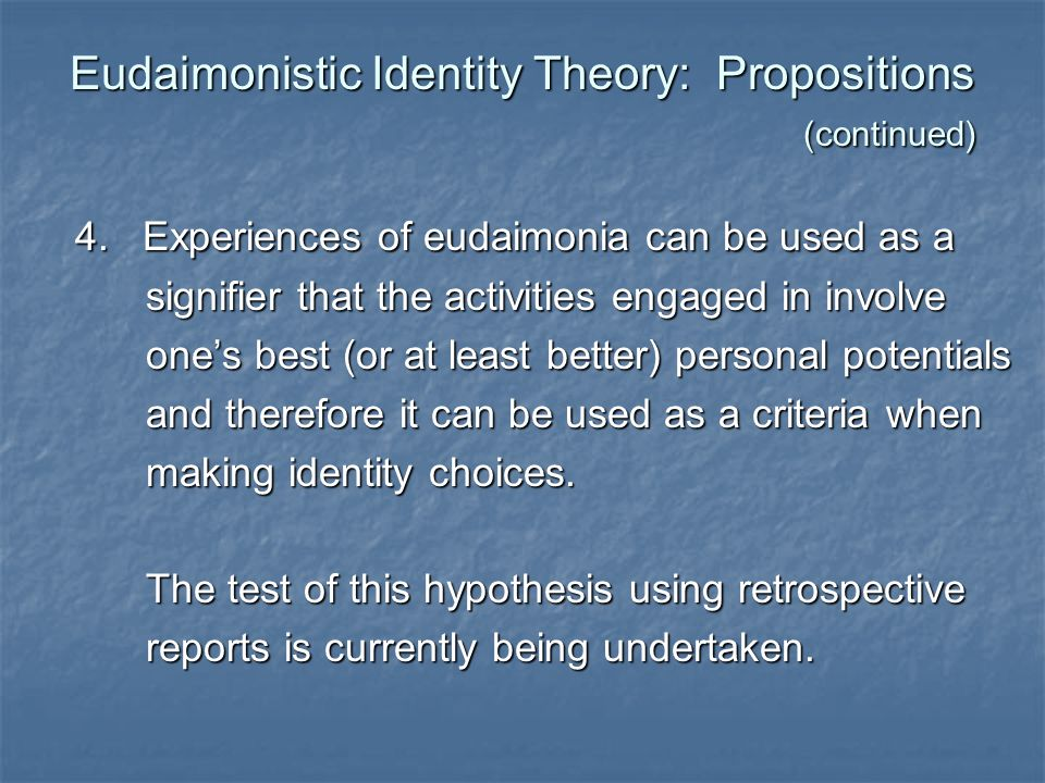 Eudaimonistic Identity Theory: Propositions (continued)