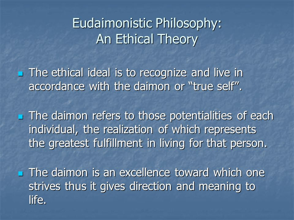 Eudaimonistic Philosophy: An Ethical Theory