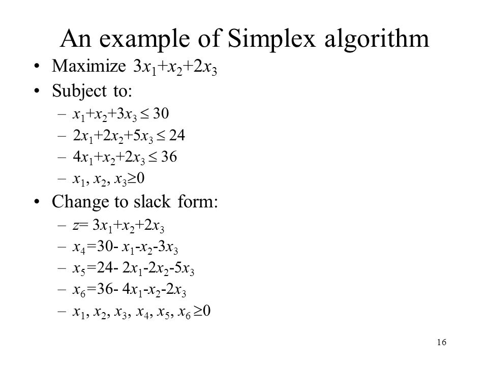 simplex method example The simplex method we have seen that we are at the intersection of the lines x 1 = 0 and x 2 = 0 this is the origin and the two non-basic variables are x 1 and x 2 .