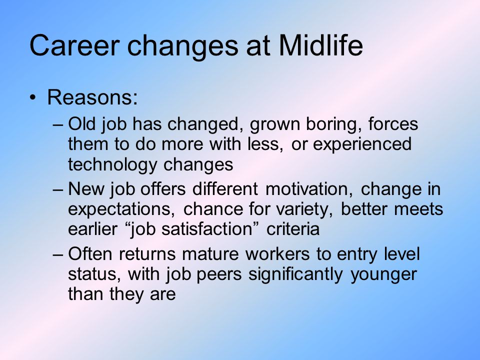 career changes in middle adulthood The mind at midlife speed both start to decline in young adulthood even personality — may systematically change as people enter middle age.