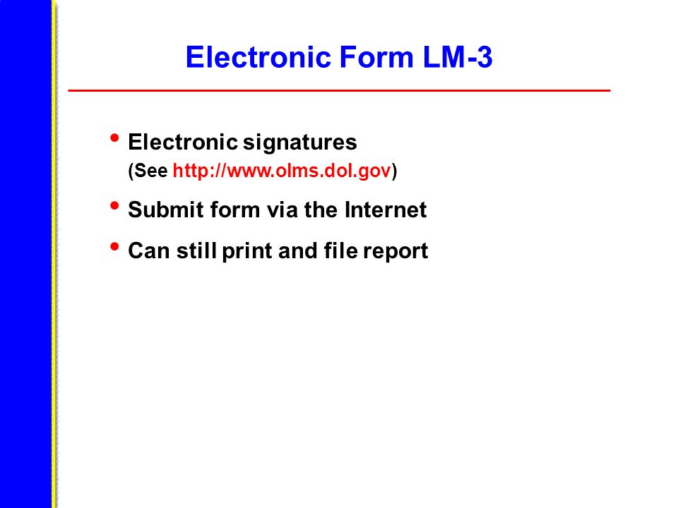 Electronic Form LM-3 Electronic signatures (See http://www.olms.dol.gov) Submit form via the Internet.