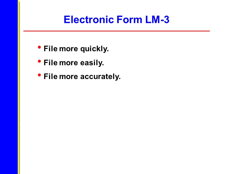 Electronic Form LM-3 File more quickly. File more easily.