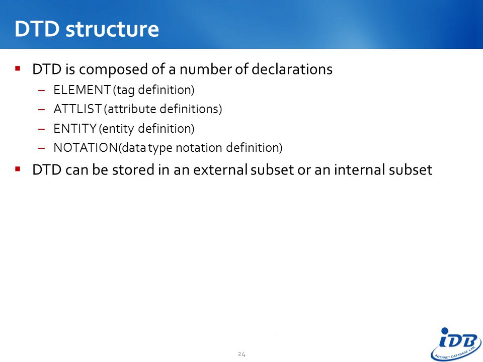 DTD structure DTD is composed of a number of declarations