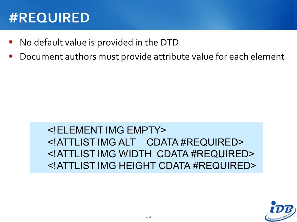 #REQUIRED No default value is provided in the DTD