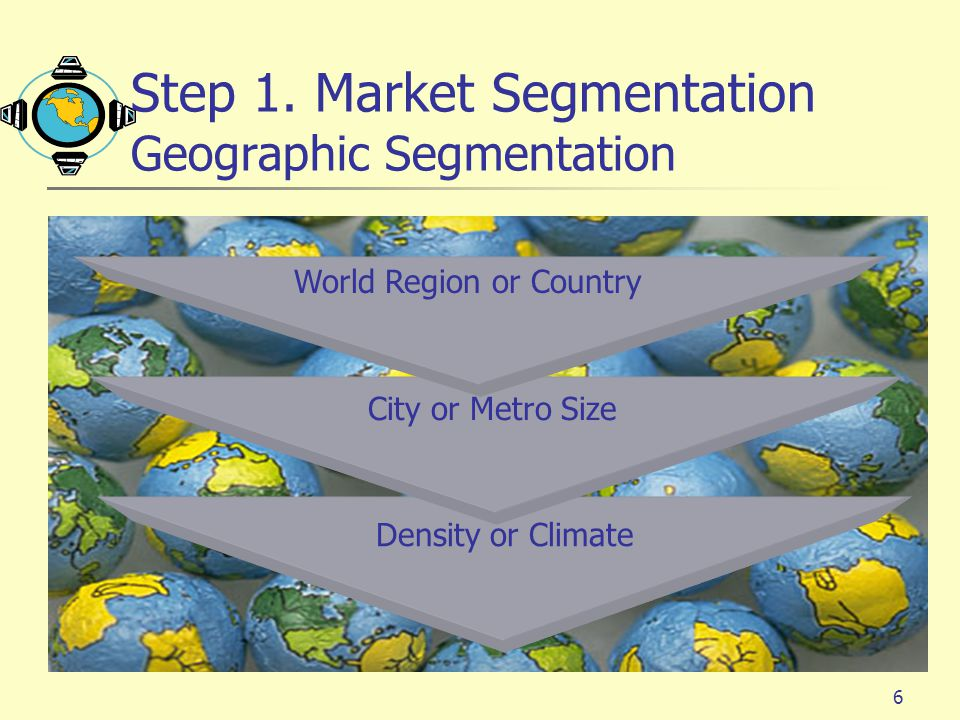 Step 1. Market Segmentation Geographic Segmentation