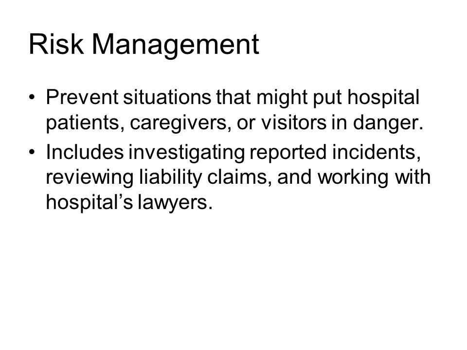 Risk Management Prevent situations that might put hospital patients, caregivers, or visitors in danger.