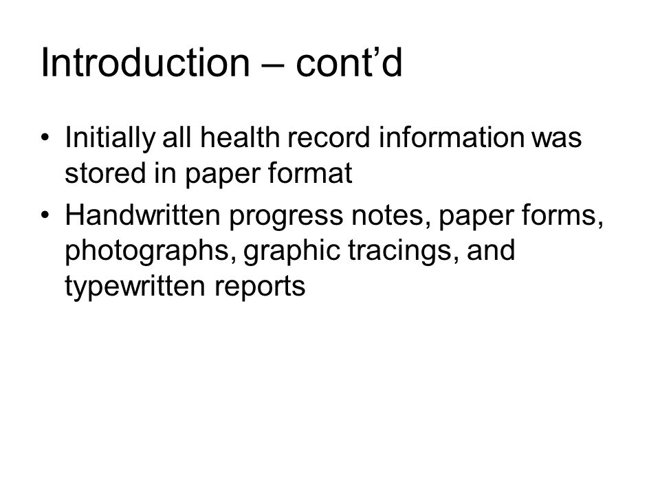 Introduction – cont'd Initially all health record information was stored in paper format.