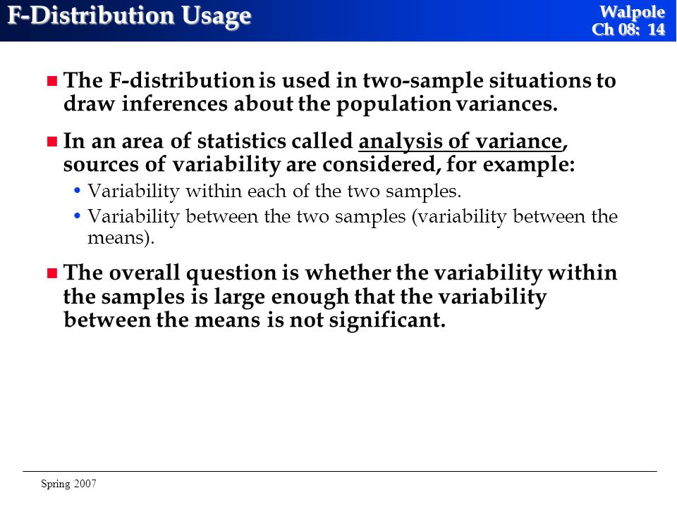 F-Distribution Usage The F-distribution is used in two-sample situations to draw inferences about the population variances.