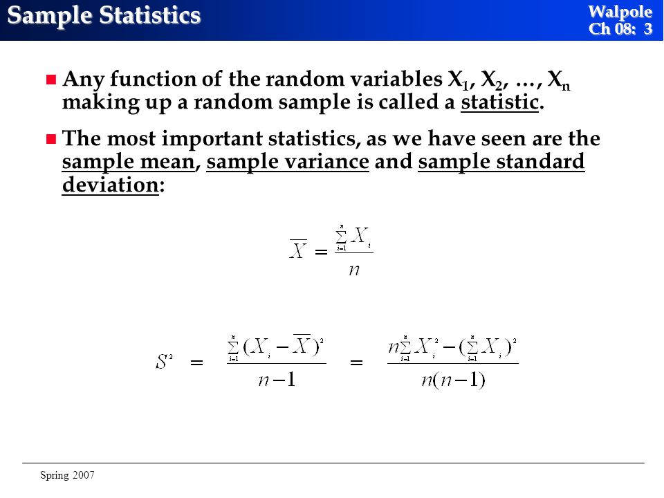 Sample Statistics Any function of the random variables X1, X2, …, Xn making up a random sample is called a statistic.