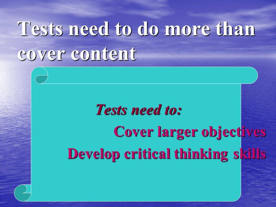 Tests need to do more than cover content