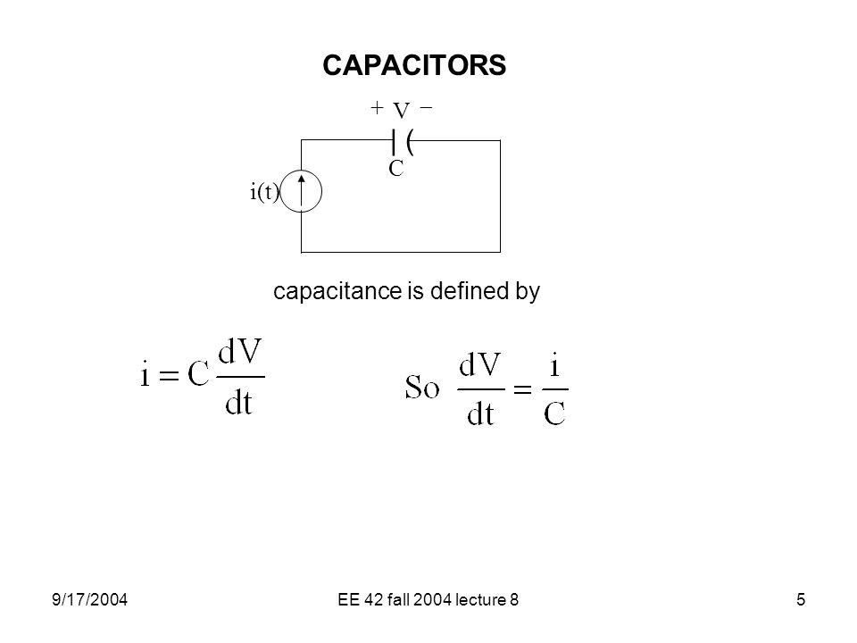 CAPACITORS | ( +  V C i(t) capacitance is defined by 9/17/2004