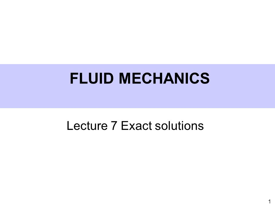 Lecture 7 Exact solutions