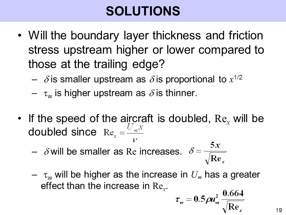 SOLUTIONS Will the boundary layer thickness and friction stress upstream higher or lower compared to those at the trailing edge