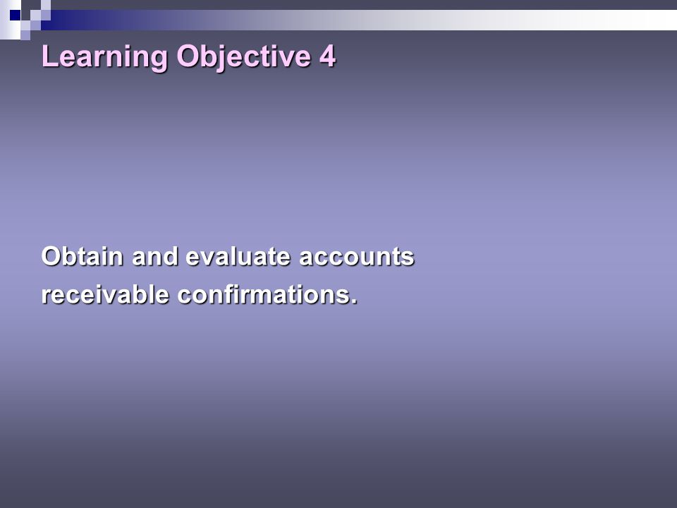 Learning Objective 4 Obtain and evaluate accounts