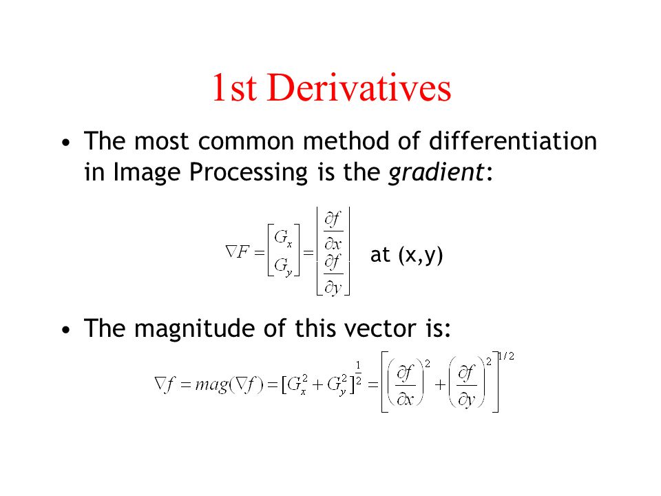 1st Derivatives The most common method of differentiation in Image Processing is the gradient: at (x,y)