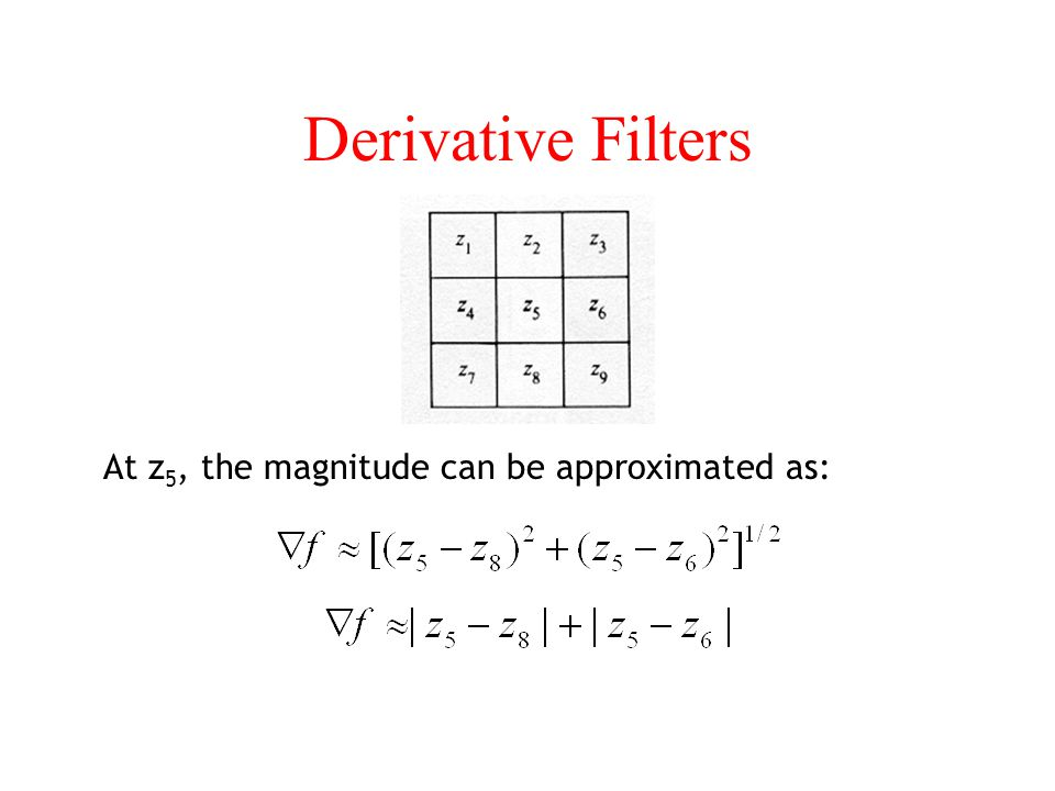Derivative Filters At z5, the magnitude can be approximated as: