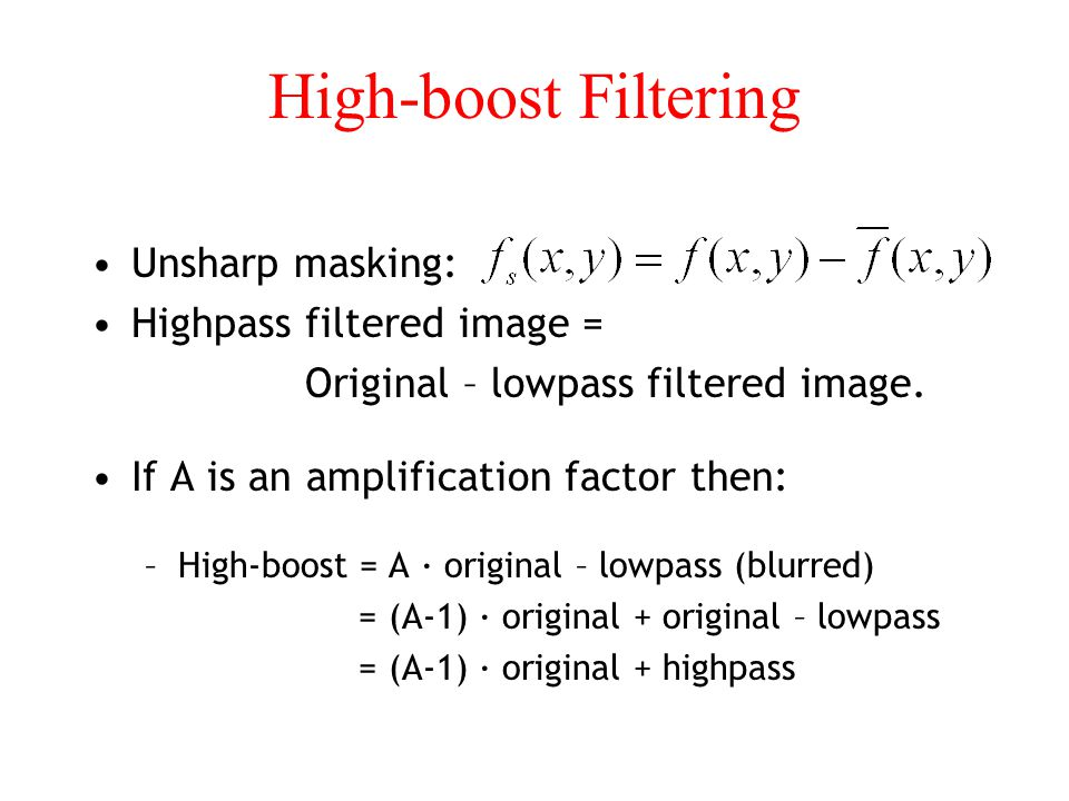 High-boost Filtering Unsharp masking: Highpass filtered image =