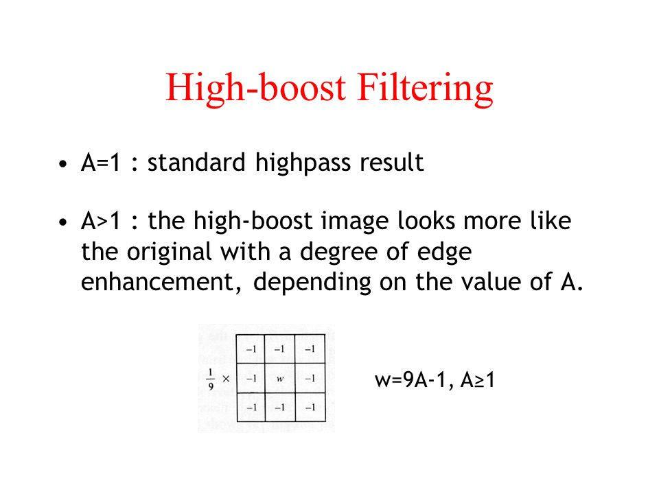 High-boost Filtering A=1 : standard highpass result