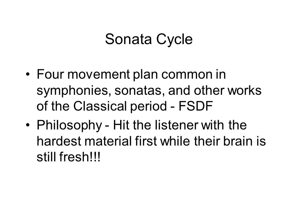 Sonata Cycle Four movement plan common in symphonies, sonatas, and other works of the Classical period - FSDF.