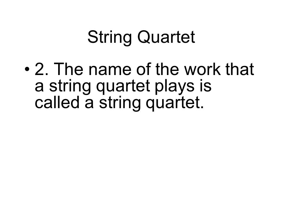 String Quartet 2. The name of the work that a string quartet plays is called a string quartet.