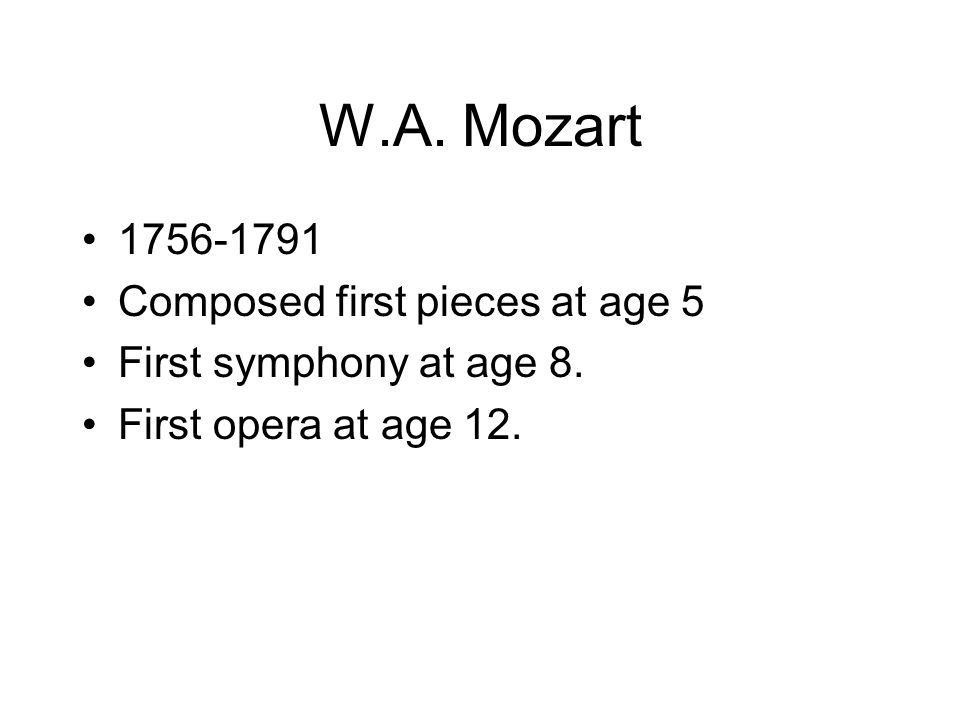 W.A. Mozart Composed first pieces at age 5