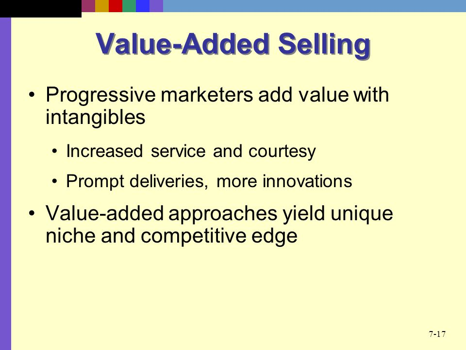 Value-Added Selling Progressive marketers add value with intangibles