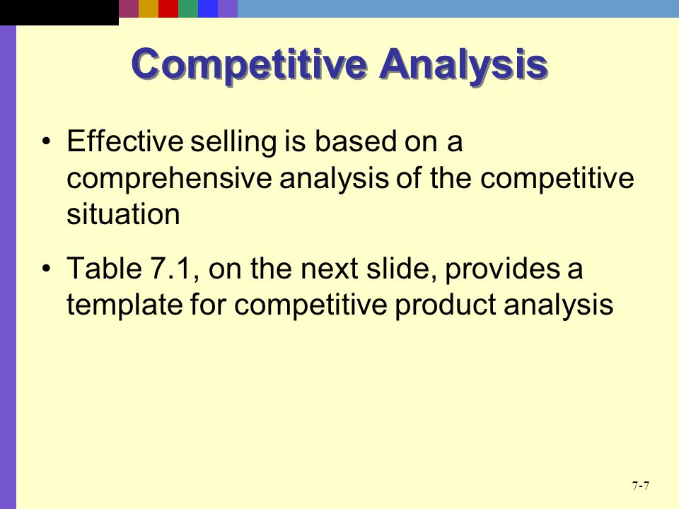 Competitive Analysis Effective selling is based on a comprehensive analysis of the competitive situation.
