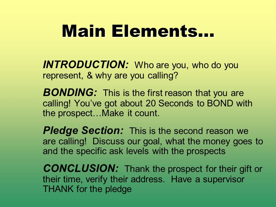Main Elements… INTRODUCTION: Who are you, who do you represent, & why are you calling