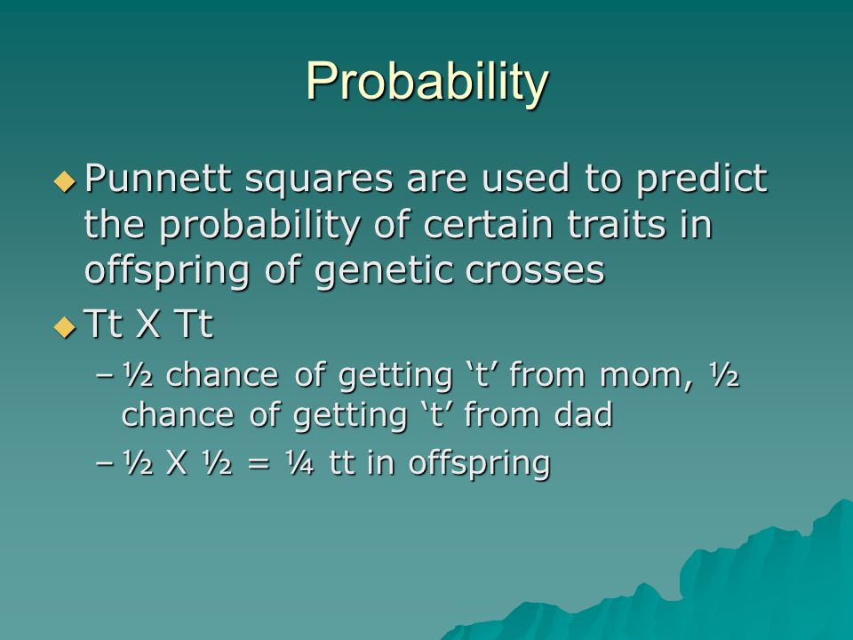 Probability Punnett squares are used to predict the probability of certain traits in offspring of genetic crosses.