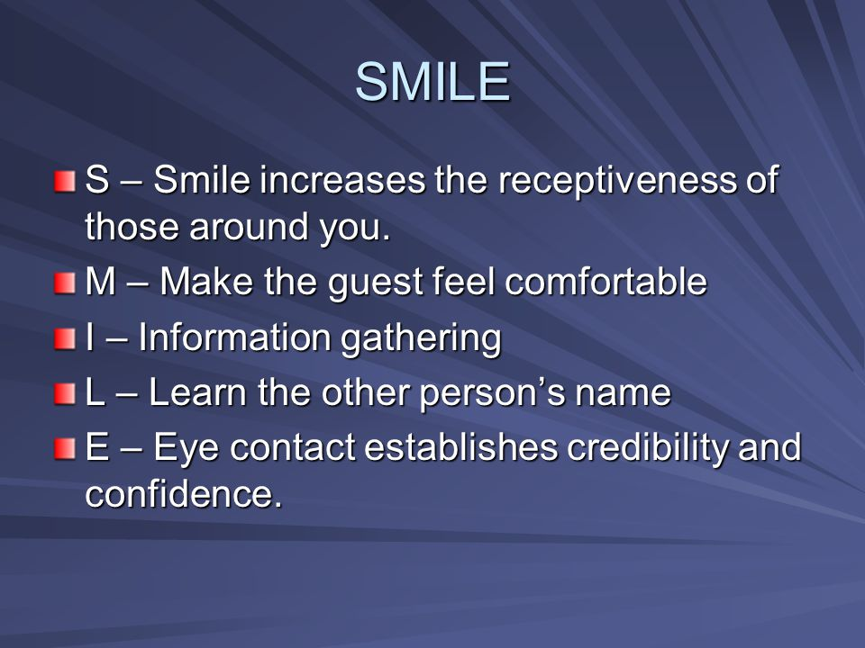 SMILE S – Smile increases the receptiveness of those around you.