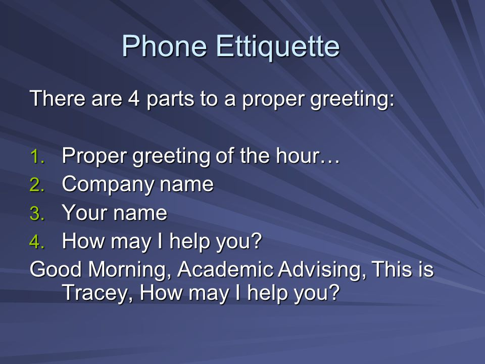Phone Ettiquette There are 4 parts to a proper greeting: