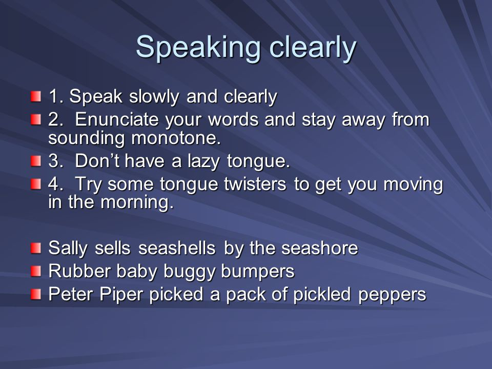 Speaking clearly 1. Speak slowly and clearly