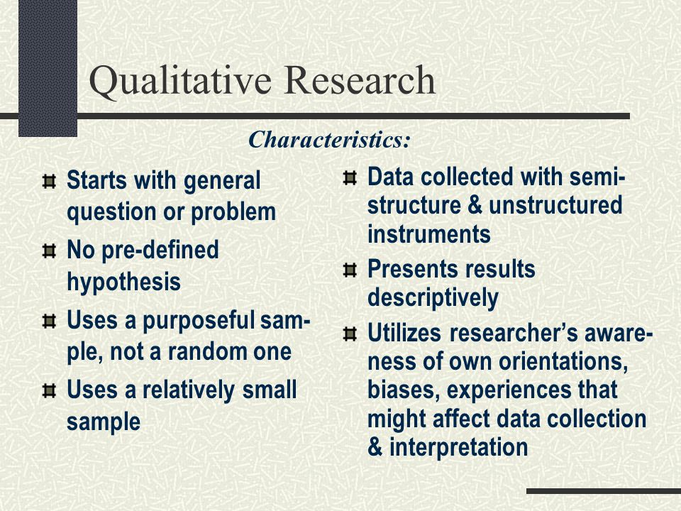 Qualitative Research Starts with general question or problem