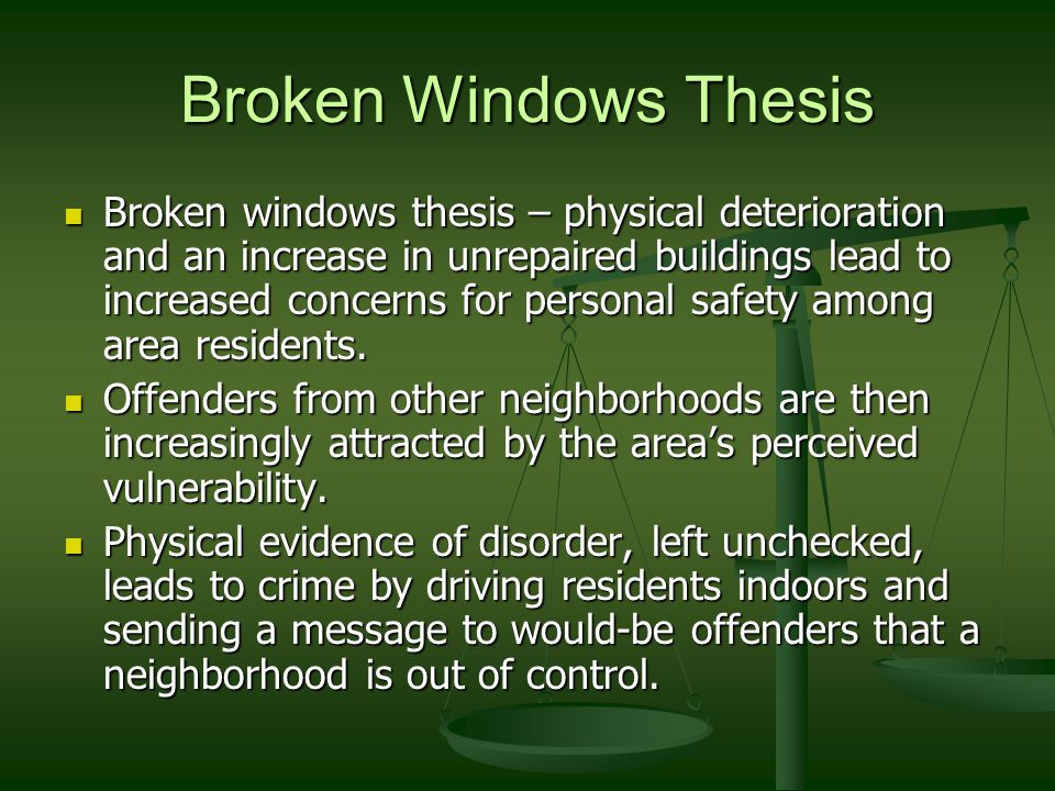 thesis broken windows theory The broken windows theory posits that minor misdemeanors, like littering or graffiti spraying, stimulate more serious anti-social behavior lmu sociologists now argue that the idea is flawed.