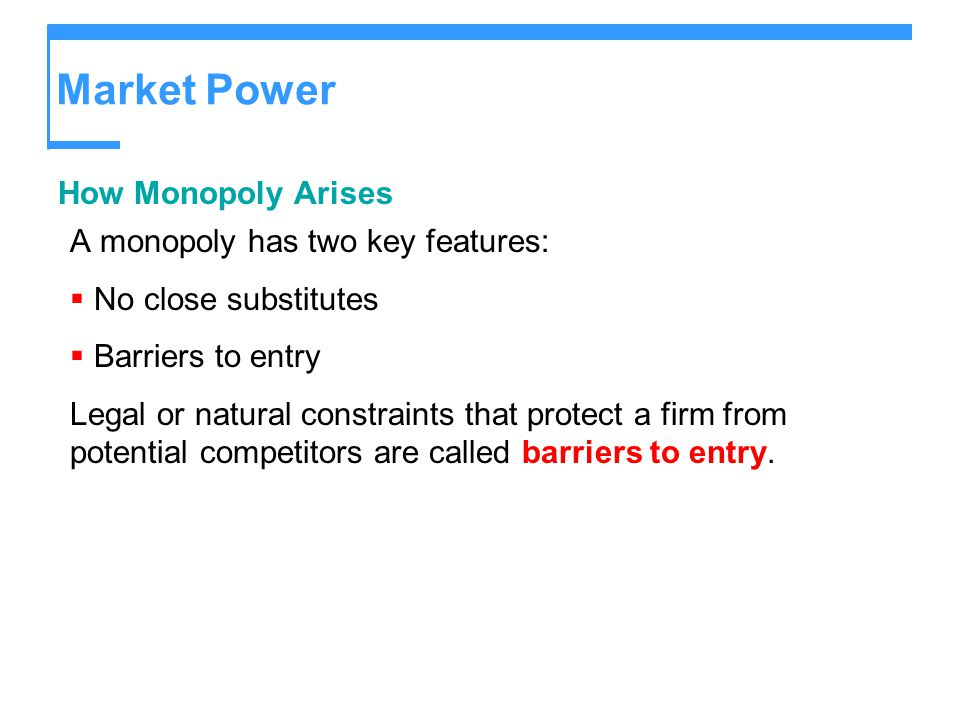 Market Power How Monopoly Arises A monopoly has two key features:
