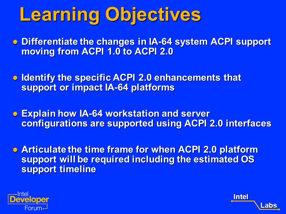 Learning Objectives Differentiate the changes in IA-64 system ACPI support moving from ACPI 1.0 to ACPI 2.0.