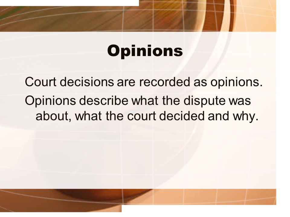 Opinions Court decisions are recorded as opinions.
