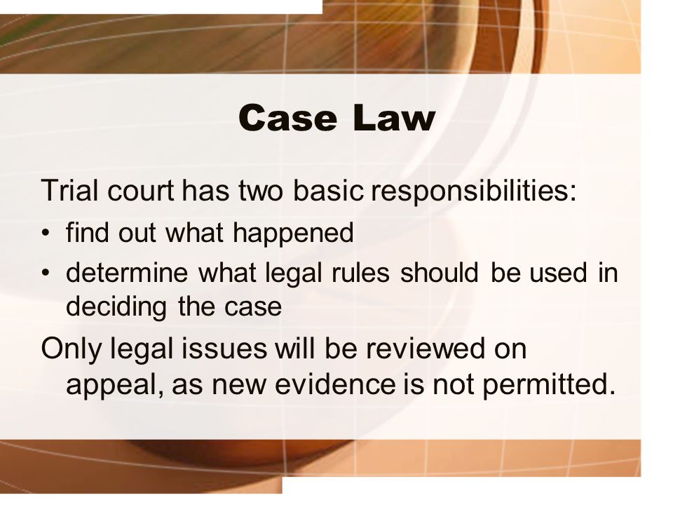 Case Law Trial court has two basic responsibilities: