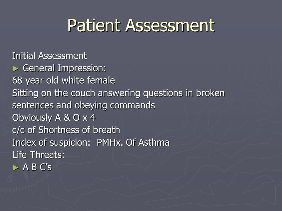 Patient Assessment Initial Assessment General Impression: