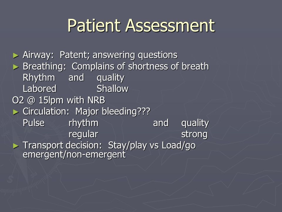 Patient Assessment Airway: Patent; answering questions
