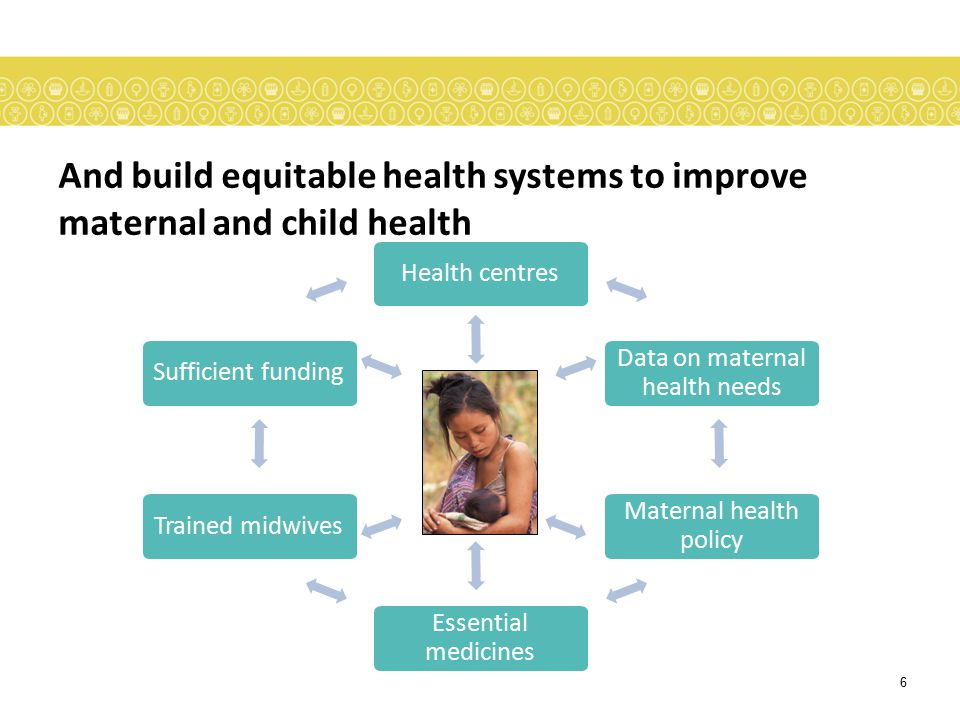 And build equitable health systems to improve maternal and child health