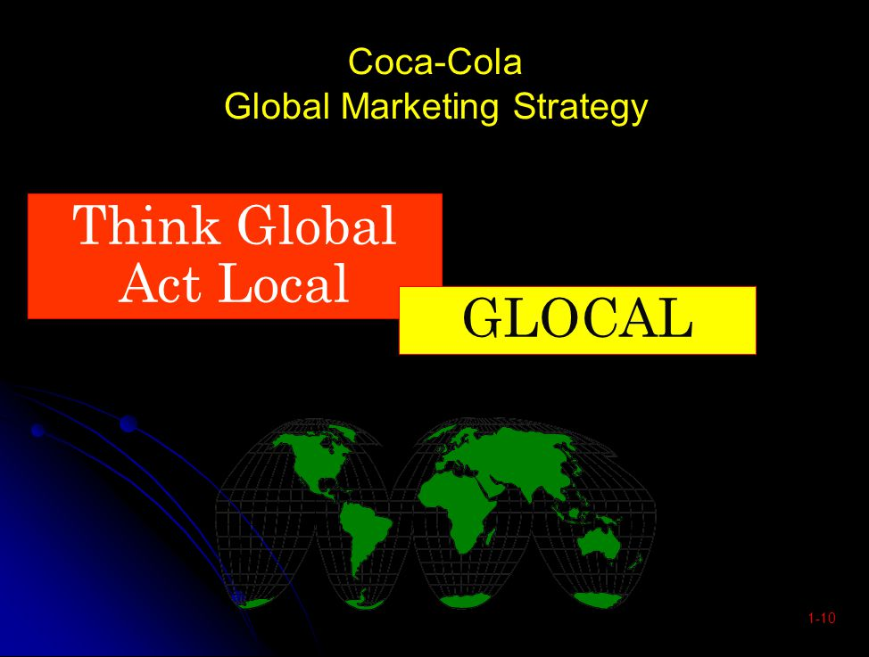 the global marketing strategy of coca cola Between coca‐cola japan and their local bottlers, and asked what those might be mr uotani acknowledged that there is some conflict between the marketing strategy of coca‐ cola japan and the implementation of the strategy by local bottlers.