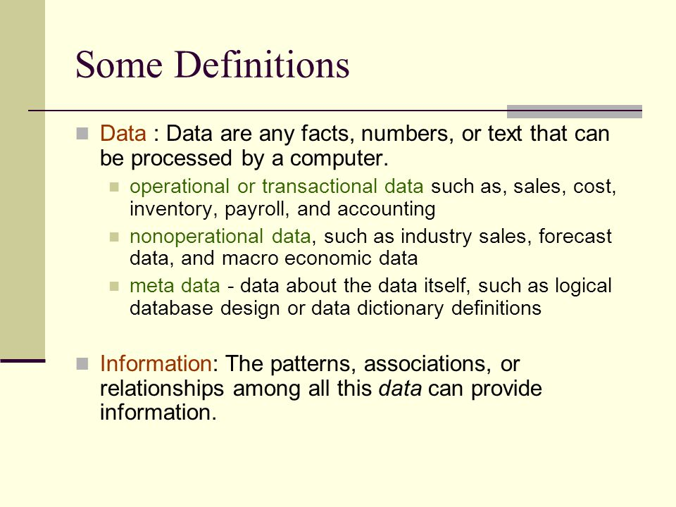 Some Definitions Data : Data are any facts, numbers, or text that can be processed by a computer.