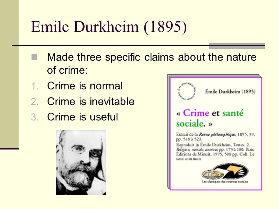 the normality of crime by emile durkheim Émile durkheim and the birth of sociology  now it must be underlined that  durkheim did not claim to explain crime he was content at the time to  power of  science, he defines normality as conformity in the right situational time frame.