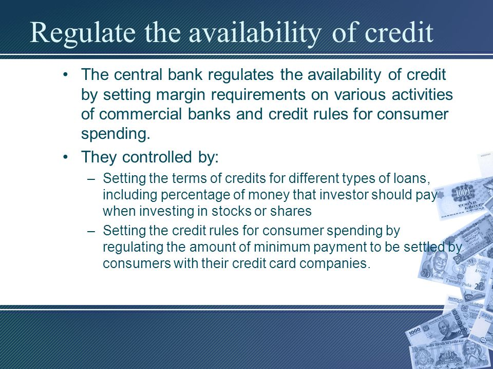 Regulate the availability of credit